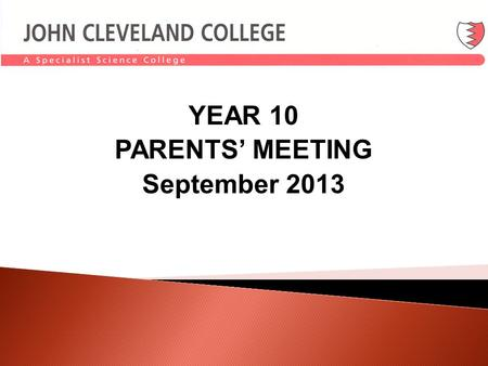 YEAR 10 PARENTS MEETING September 2013. REORGANISATION AT JCC FOR 2013/14.