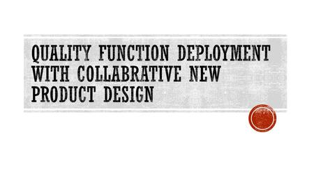 CONTENTS What is Quality Function Deployment? Application of Quality Function Deployment Benefits of Quality Function Deployment Phases of Quality Function.
