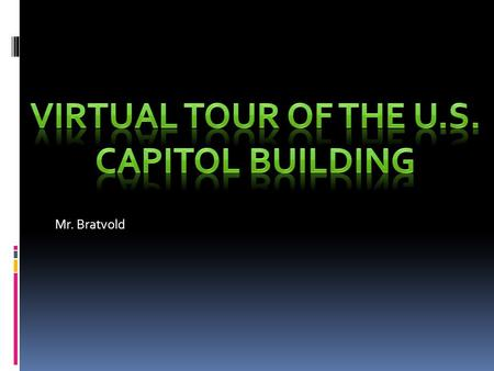 Mr. Bratvold. U.S. Capitol The capital building is home to the legislative branch of the United States Government. The building was designed William Thorton,
