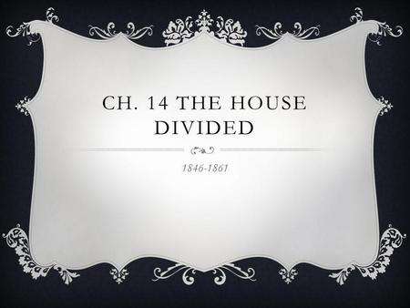 CH. 14 THE HOUSE DIVIDED 1846-1861. JOHN BROWN Father of 20 children, a drifter of sorts that has a rough life. Anti slavery advocate, killed 5 pro-slavery.