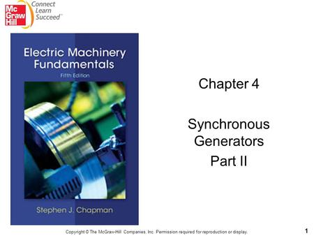 1 Chapter 4 Synchronous Generators Part II Copyright © The McGraw-Hill Companies, Inc. Permission required for reproduction or display.