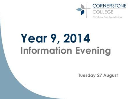 Year 9, 2014 Information Evening Tuesday 27 August.