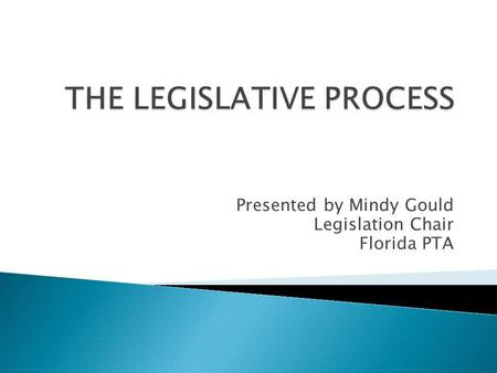 Presented by Mindy Gould Legislation Chair Florida PTA.