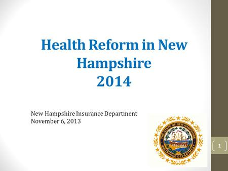 Health Reform in New Hampshire 2014 New Hampshire Insurance Department November 6, 2013 1.