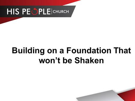 Building on a Foundation That wont be Shaken. Luke 6:48-49 He is like a man building a house, who dug down deep and laid the foundation on a rock. When.