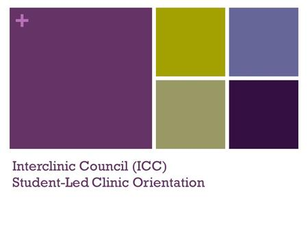 + Interclinic Council (ICC) Student-Led Clinic Orientation.