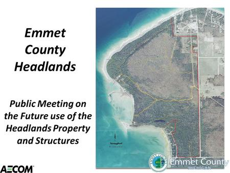 Emmet County Headlands Public Meeting on the Future use of the Headlands Property and Structures.