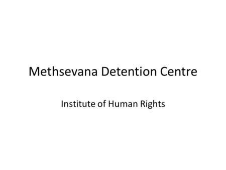 Methsevana Detention Centre Institute of Human Rights.