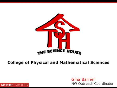 Gina Barrier NW Outreach Coordinator College of Physical and Mathematical Sciences.