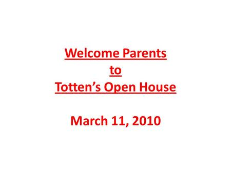 Welcome Parents to Tottens Open House March 11, 2010.