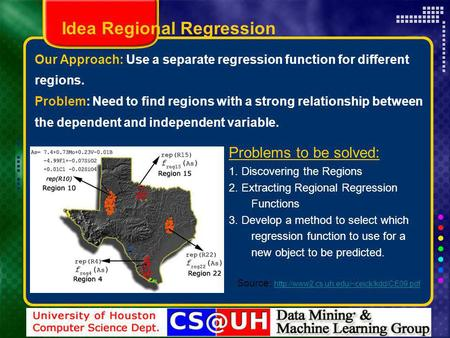 Our Approach: Use a separate regression function for different regions. Problem: Need to find regions with a strong relationship between the dependent.