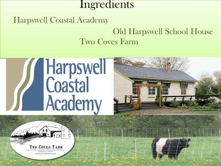 Ingredients Harpswell Coastal Academy Old Harpswell School House Two Coves Farm.