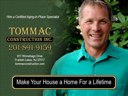 Make your house a home for a lifetimeMake Your House a Home For a Lifetime 817 Winnebago Drive Franklin Lakes, NJ 07417 tommacconstruction.com Hire a Certified.