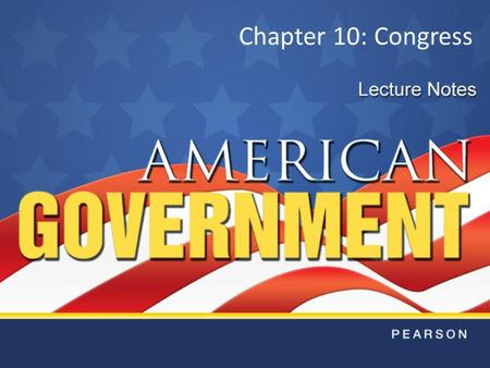 Chapter 10: Congress. Chapter 11: Powers of Congress.