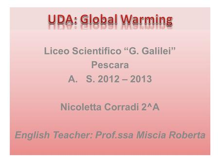 Liceo Scientifico G. Galilei Pescara A.S. 2012 – 2013 Nicoletta Corradi 2^A English Teacher: Prof.ssa Miscia Roberta.