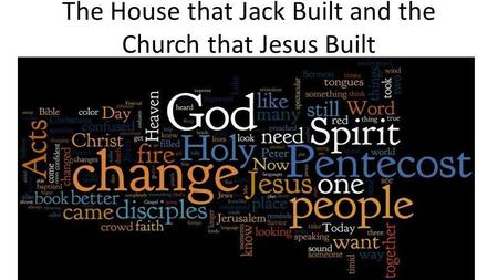The House that Jack Built and the Church that Jesus Built.