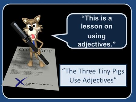 The Three Tiny Pigs Use Adjectives This is a lesson on using adjectives. This is a lesson on using adjectives.