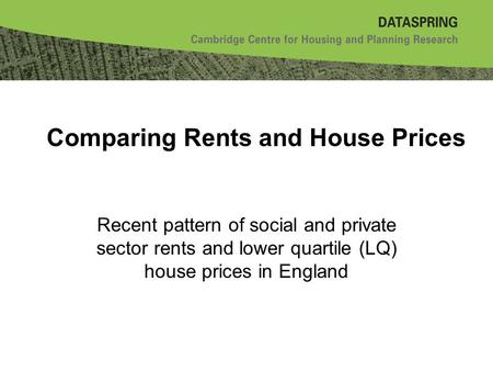 Comparing Rents and House Prices Recent pattern of social and private sector rents and lower quartile (LQ) house prices in England.