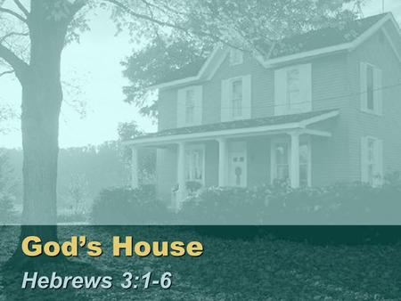 Gods House Hebrews 3:1-6. 2 HOUSE Every house is built by someone, Heb. 3:4 House: Dwelling…those who occupy it –G–G–G–Gods dwelling among men (Temple.