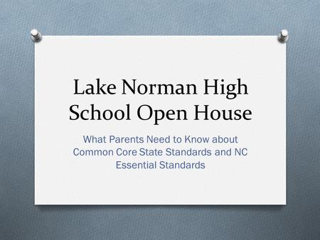 Lake Norman High School Open House What Parents Need to Know about Common Core State Standards and NC Essential Standards.