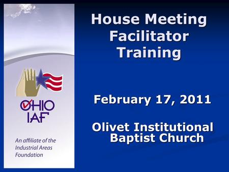 House Meeting Facilitator Training February 17, 2011 Olivet Institutional Baptist Church.