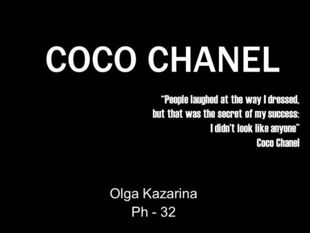 People laughed at the way I dressed, but that was the secret of my success: I didnt look like anyone Coco Chanel Olga Kazarina Ph - 32 COCO CHANEL.