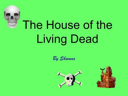 The house of the living dead By Shamus The House of the Living Dead.