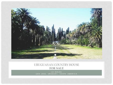LA GALEA SAN JOSE, URUGUAY, SOUTH AMERICA URUGUAYAN COUNTRY HOUSE FOR SALE.