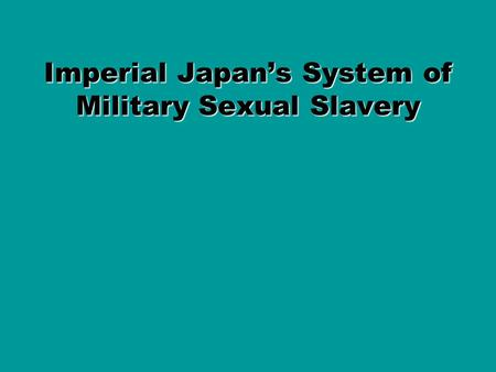 Imperial Japans System of Military Sexual Slavery.
