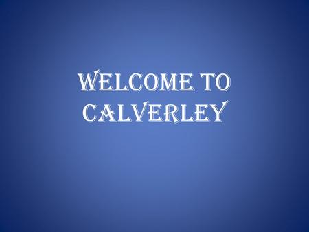 Welcome to Calverley. Leeds & Bradford Airport Calverley is in the county West Yorkshire which is in the north of England.