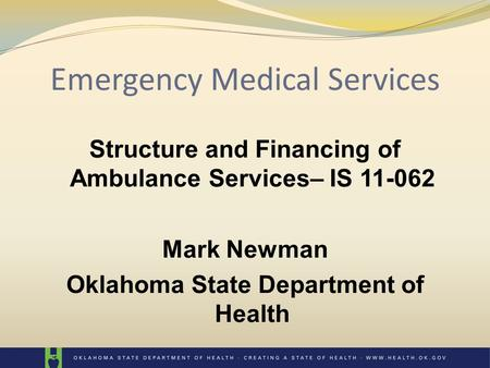 Emergency Medical Services Structure and Financing of Ambulance Services– IS 11-062 Mark Newman Oklahoma State Department of Health.