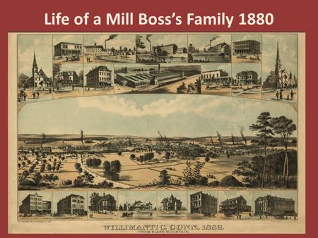Life of a Mill Bosss Family 1880. In 1880, Eugene Boss was the Superintendent of the Willimantic Linen Company.