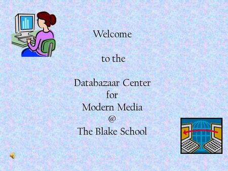 Welcome to the Databazaar Center for Modern The Blake School.