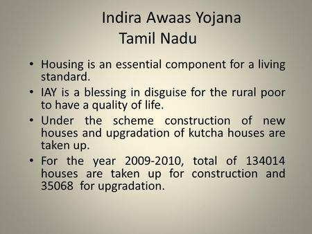 Indira Awaas Yojana Tamil Nadu Housing is an essential component for a living standard. IAY is a blessing in disguise for the rural poor to have a quality.