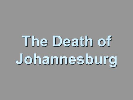 The Death of Johannesburg. Illustrating the collapse and physical destruction of Johannesburg in the New South Africa -- the things that tourists are.