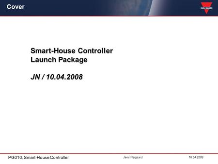 PG010, Smart-House Controller Jens Neigaard10.04.2008 Cover Smart-House Controller Launch Package JN / 10.04.2008.