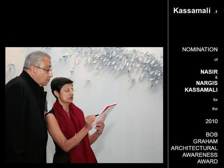 NOMINATION of NASIR & NARGIS KASSAMALI for the 2010 BOB GRAHAM ARCHITECTURAL AWARENESS AWARD Kassamali.1.