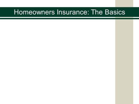 Homeowners Insurance: The Basics. A binding, legal contract between the insured and the insurer to protect the insured, their home, and belongings if.
