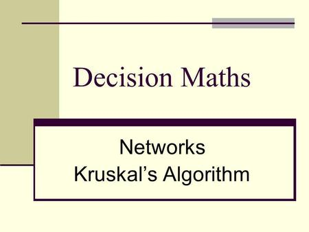 Decision Maths Networks Kruskals Algorithm Wiltshire Networks A Network is a weighted graph, which just means there is a number associated with each.