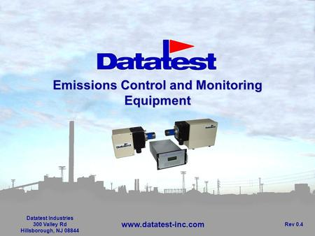 Emissions Control and Monitoring Equipment Datatest Industries 300 Valley Rd Hillsborough, NJ 08844 Rev 0.4 www.datatest-inc.com.