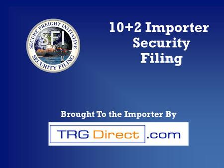 10+2 Importer Security Filing Brought To the Importer By.