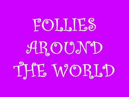 FOLLIES AROUND THE WORLD. WHAT IS A FOLLY? In architecture, a folly is a building constructed primarily for decoration. In the original use of the word,
