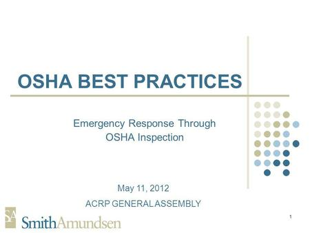 1 OSHA BEST PRACTICES Emergency Response Through OSHA Inspection May 11, 2012 ACRP GENERAL ASSEMBLY.