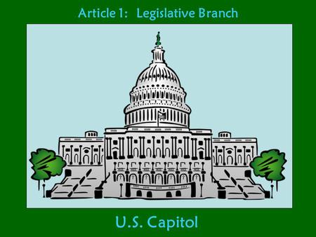 Article 1: Legislative Branch U.S. Capitol. Article 1: Legislative Branch U.S. Capitol.