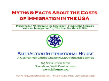 Myths & Facts About the Costs of Immigration in the USA Prepared for Welcoming the Sojourner: Finding the Churchs Voice on Immigration by The Rev. Dr.