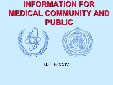 INFORMATION FOR MEDICAL COMMUNITY AND PUBLIC Module XXIV.