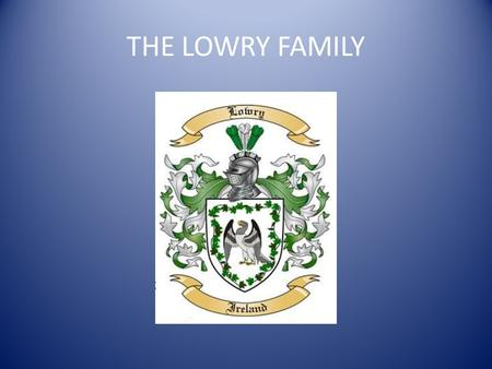 THE LOWRY FAMILY. INDEX Click on arrow to forward LOWRY FAMILY SMITH/SCHMIDT FAMILY DOAK FAMILY FULLER FAMILY AVERY FAMILY MONTGOMERY FAMILY SCOTLAND.