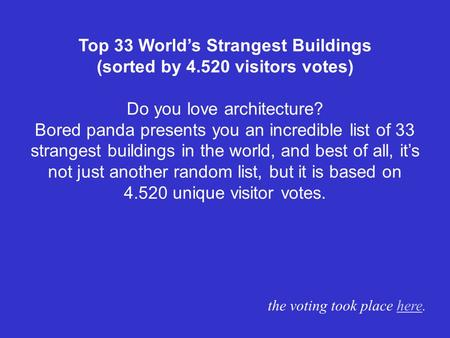 Top 33 Worlds Strangest Buildings (sorted by 4.520 visitors votes) Do you love architecture? Bored panda presents you an incredible list of 33 strangest.