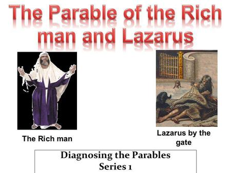 Diagnosing the Parables Series 1 Lazarus by the gate The Rich man.
