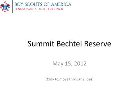 Summit Bechtel Reserve May 15, 2012 (Click to move through slides)